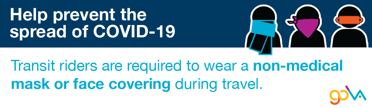 Help prevent the spread of COVID-19. Transit riders are required to wear a non-medical mask or face covering during travel.